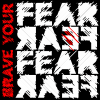 Brave Your Fear